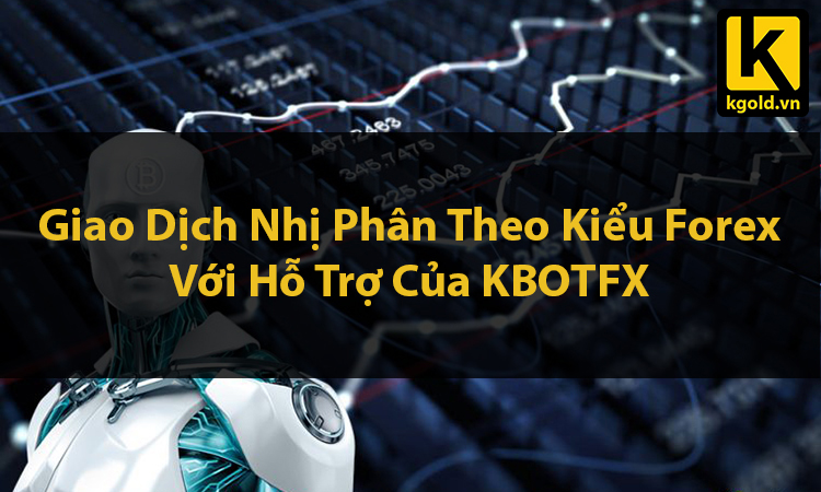 giao-dich-nhi-phan-theo-kieu-forex-voi-kbotfx